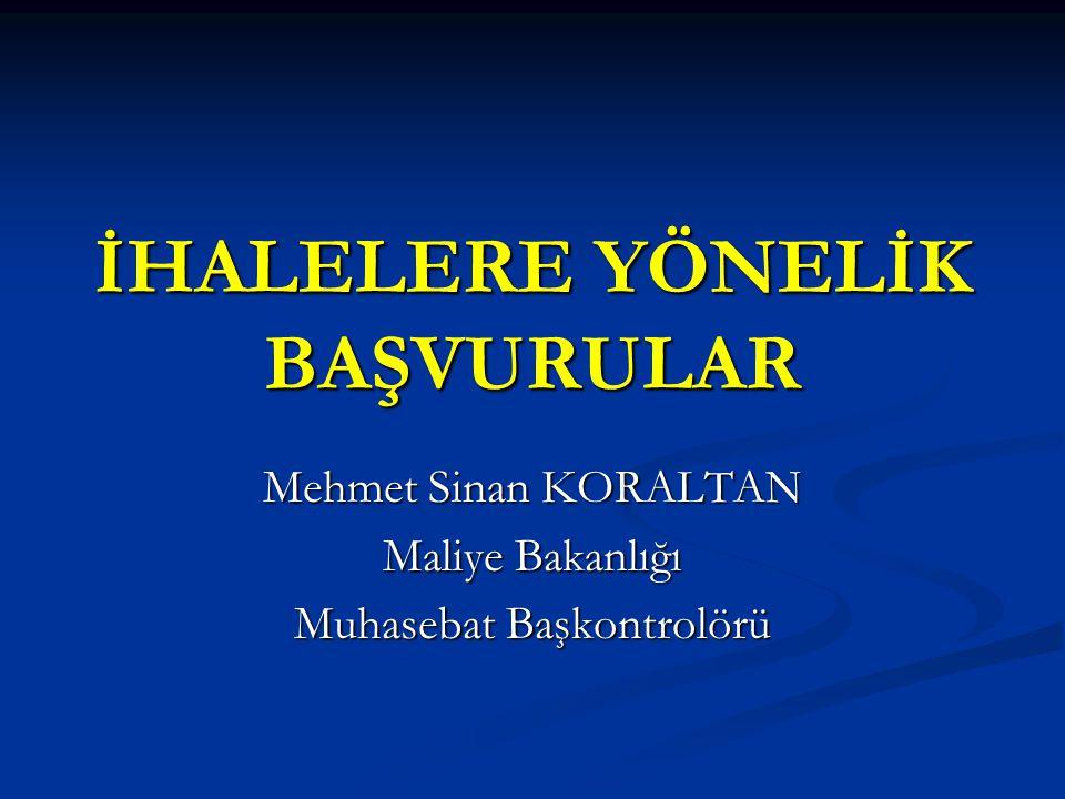 İHALELERE YÖNELİK BAŞVURULAR Mehmet Sinan KORALTAN Maliye Bakanlığı Muhasebat Başkontrolörü