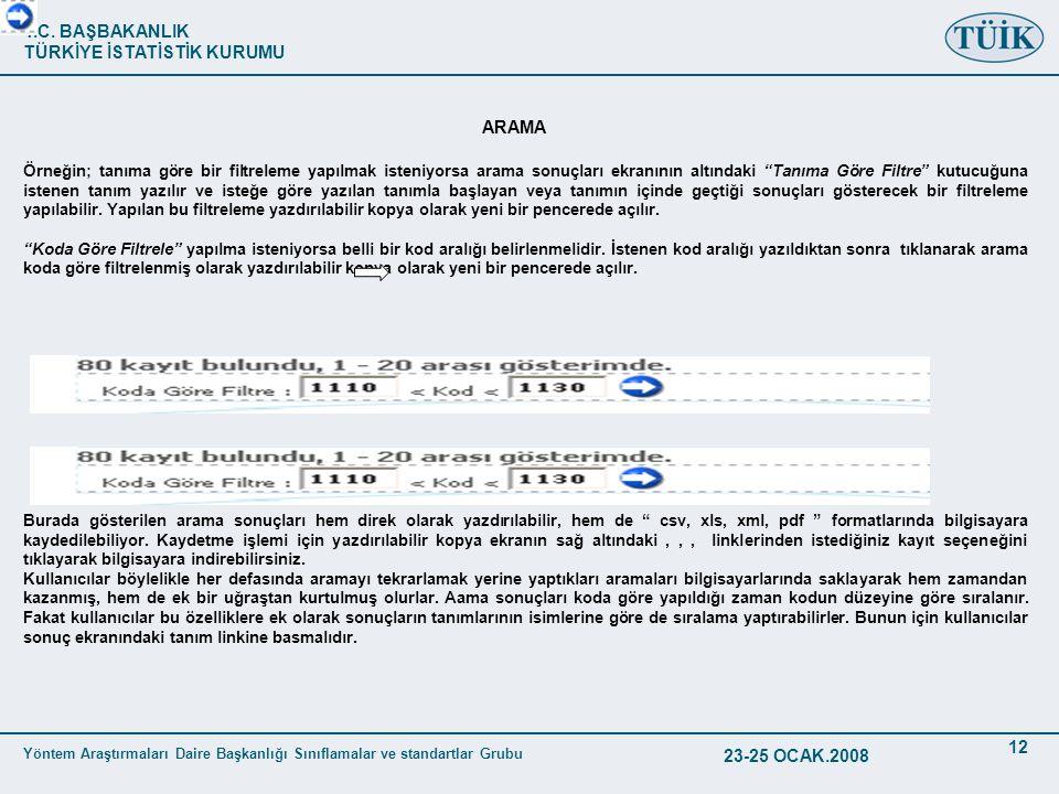 T.C. BAŞBAKANLIK TÜRKİYE İSTATİSTİK KURUMU Yöntem Araştırmaları Daire Başkanlığı Sınıflamalar ve standartlar Grubu 23-25 OCAK.2008 12 ARAMA Örneğin; t