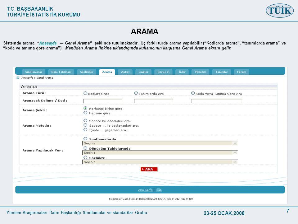 T.C. BAŞBAKANLIK TÜRKİYE İSTATİSTİK KURUMU Yöntem Araştırmaları Daire Başkanlığı Sınıflamalar ve standartlar Grubu 23-25 OCAK.2008 7 ARAMA Sistemde ar