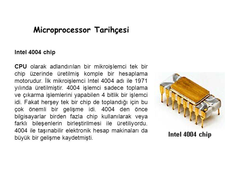 Microprocessor Tarihçesi Intel 4004 chip CPU olarak adlandırılan bir mikroişlemci tek bir chip üzerinde üretilmiş komple bir hesaplama motorudur. İlk