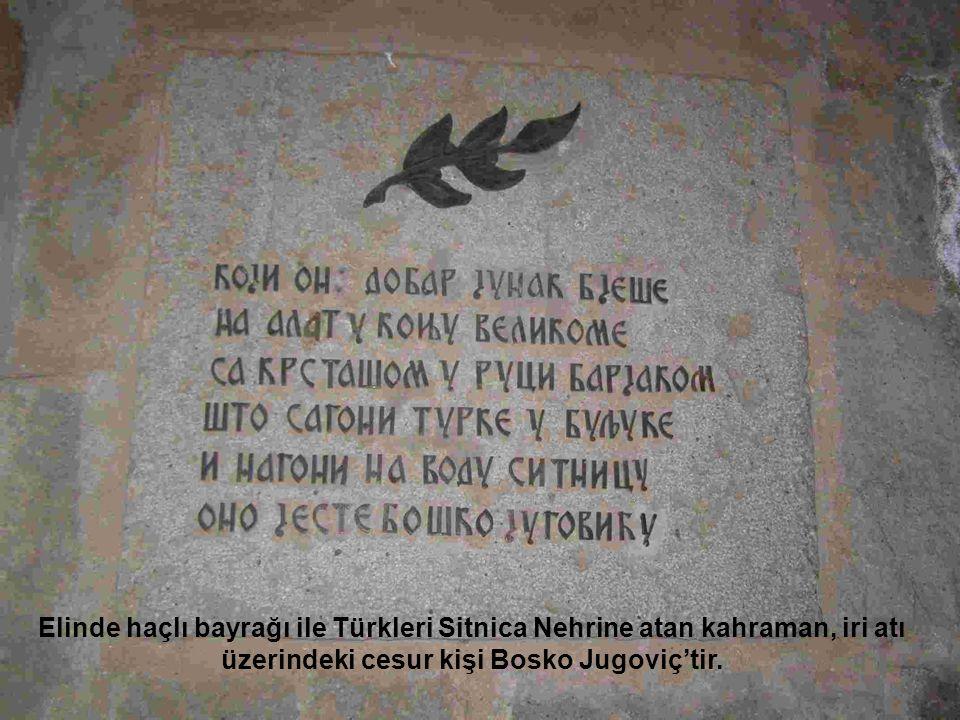 Elinde haçlı bayrağı ile Türkleri Sitnica Nehrine atan kahraman, iri atı üzerindeki cesur kişi Bosko Jugoviç'tir.