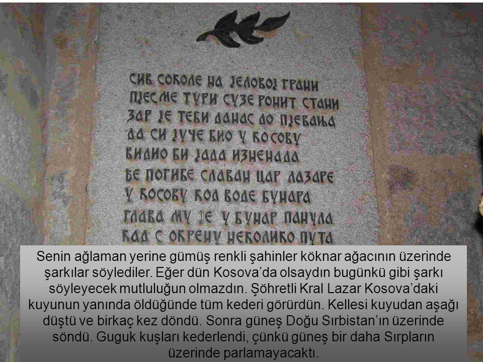 Senin ağlaman yerine gümüş renkli şahinler köknar ağacının üzerinde şarkılar söylediler. Eğer dün Kosova'da olsaydın bugünkü gibi şarkı söyleyecek mut