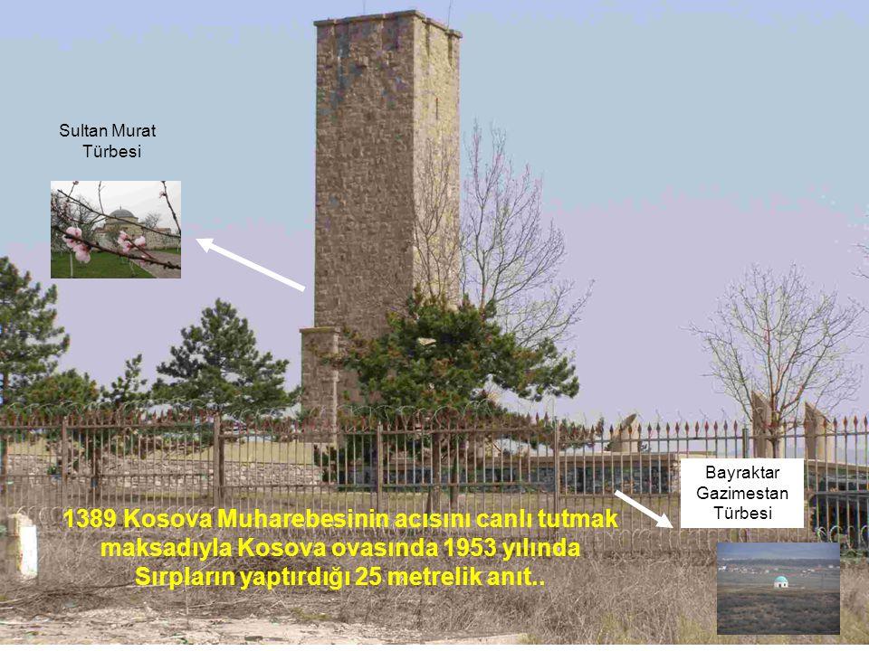1389 Kosova Muharebesinin acısını canlı tutmak maksadıyla Kosova ovasında 1953 yılında Sırpların yaptırdığı 25 metrelik anıt.. Sultan Murat Türbesi Ba