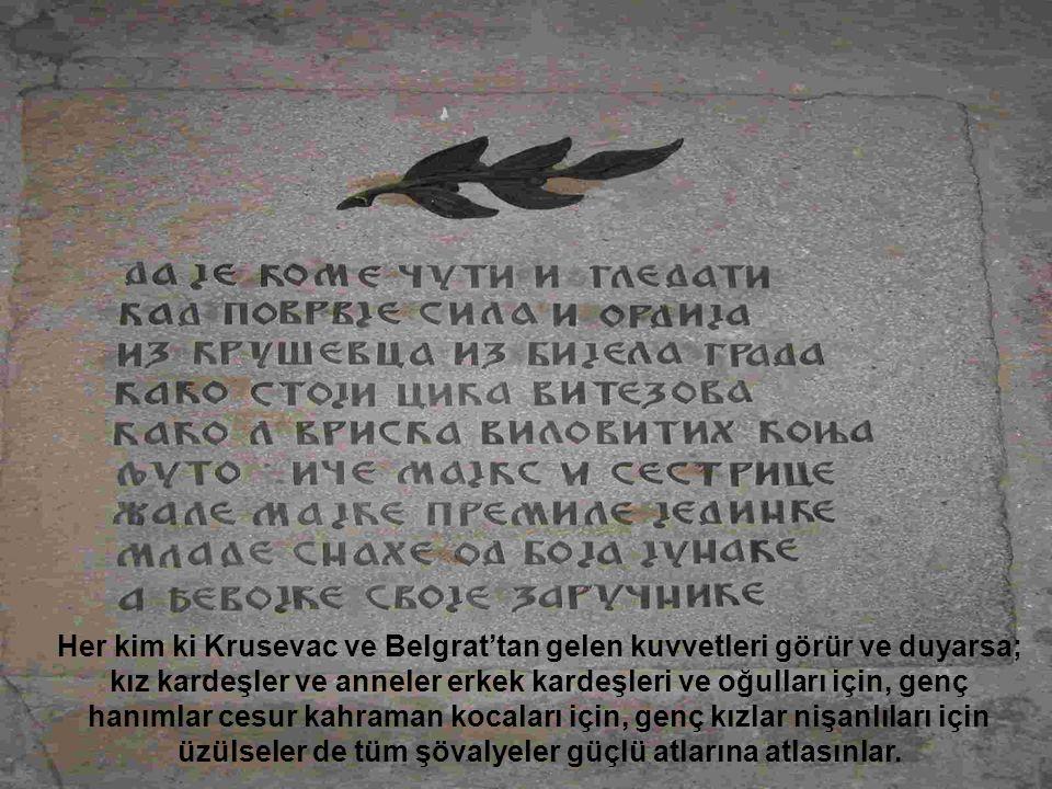 Her kim ki Krusevac ve Belgrat'tan gelen kuvvetleri görür ve duyarsa; kız kardeşler ve anneler erkek kardeşleri ve oğulları için, genç hanımlar cesur