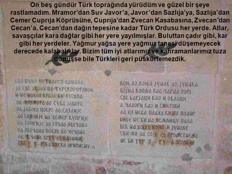 On beş gündür Türk toprağında yürüdüm ve güzel bir şeye rastlamadım. Mramor'dan Suv Javor'a, Javor'dan Sazlıja'ya, Sazlıja'dan Cemer Cuprıja Köprüsüne