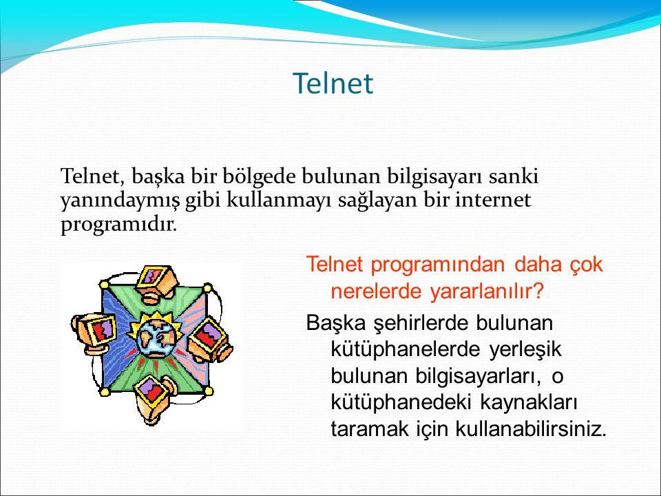 Telnet, başka bir bölgede bulunan bilgisayarı sanki yanındaymış gibi kullanmayı sağlayan bir internet programıdır. Telnet programından daha çok nerele
