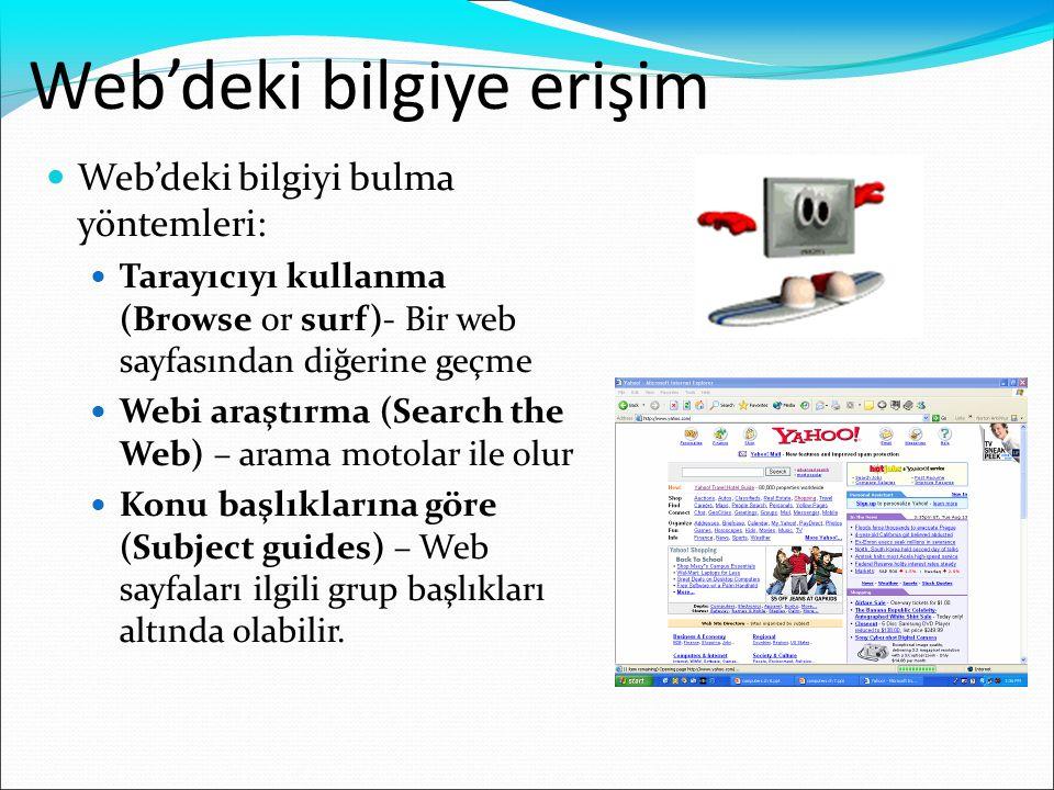 Web'deki bilgiye erişim  Web'deki bilgiyi bulma yöntemleri:  Tarayıcıyı kullanma (Browse or surf)- Bir web sayfasından diğerine geçme  Webi araştır