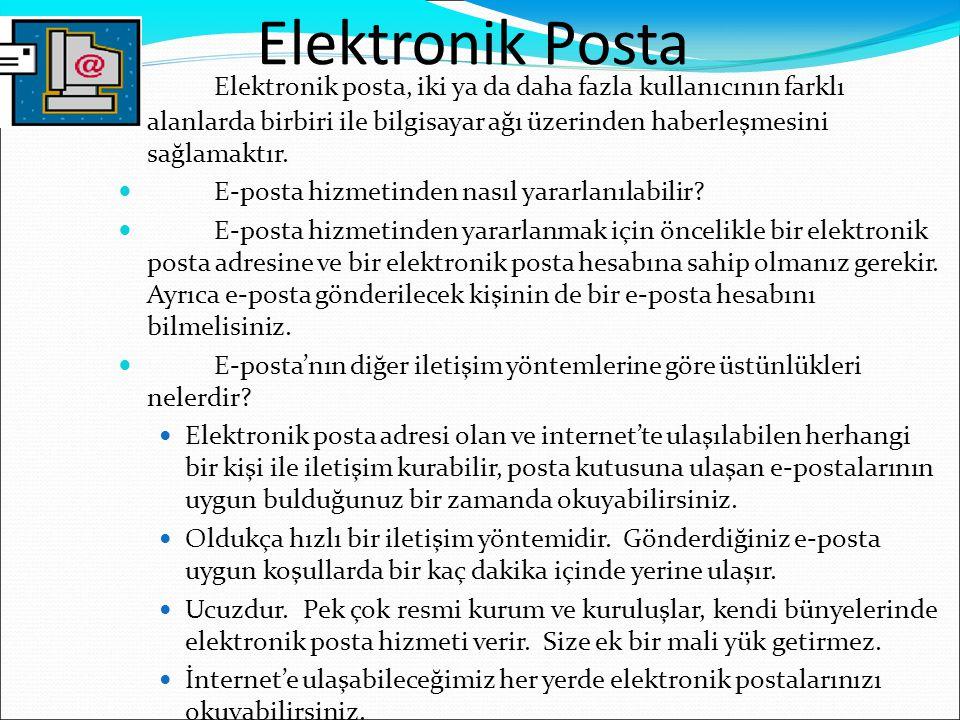 Elektronik Posta  Elektronik posta, iki ya da daha fazla kullanıcının farklı alanlarda birbiri ile bilgisayar ağı üzerinden haberleşmesini sağlamaktı