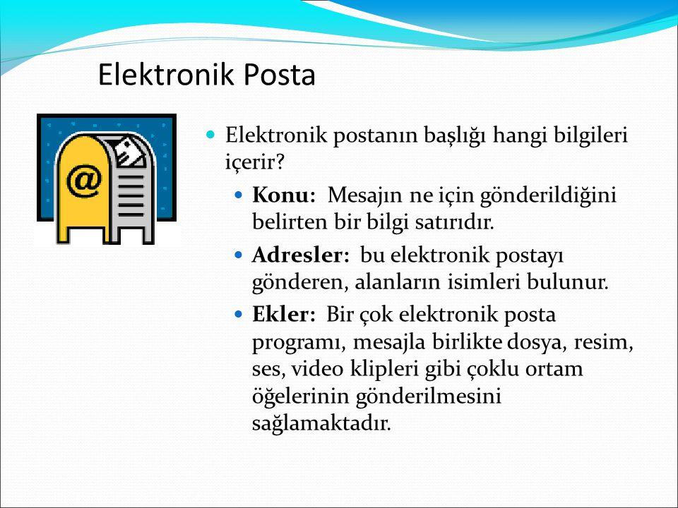 Elektronik Posta  Elektronik postanın başlığı hangi bilgileri içerir?  Konu: Mesajın ne için gönderildiğini belirten bir bilgi satırıdır.  Adresler