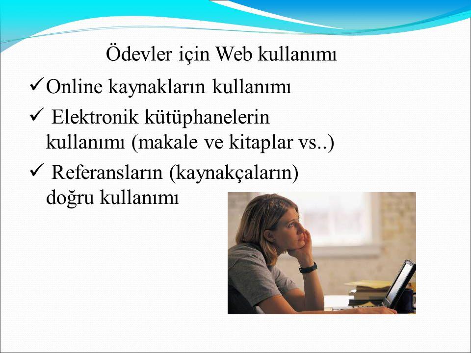 Ödevler için Web kullanımı  Online kaynakların kullanımı  Elektronik kütüphanelerin kullanımı (makale ve kitaplar vs..)  Referansların (kaynakçalar