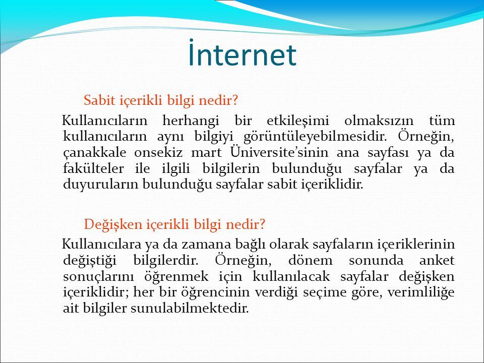 İnternet'in Sunduğu Olanaklar:  Web üzerinde bulunan metin, ses ya da görüntü özellikleri içeren bilgileri barındıran sayfalara göz atabilir, istediklerinizi kendi bilgisayarınızda saklayabilirsiniz.