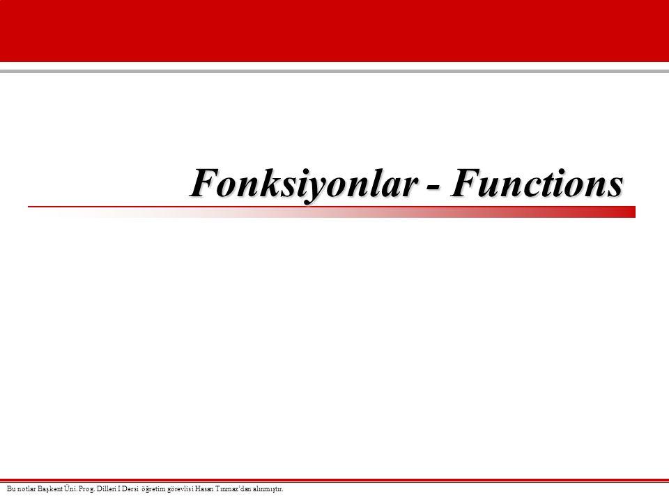 Fonksiyonlar - Functions Bu notlar Başkent Üni. Prog. Dilleri I Dersi öğretim görevlisi Hasan Tınmaz'dan alınmıştır.