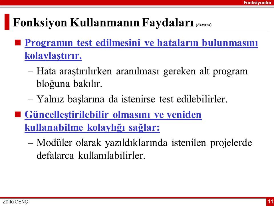 Fonksiyonlar Zülfü GENÇ 11 Fonksiyon Kullanmanın Faydaları (devam)  Programın test edilmesini ve hataların bulunmasını kolaylaştırır.