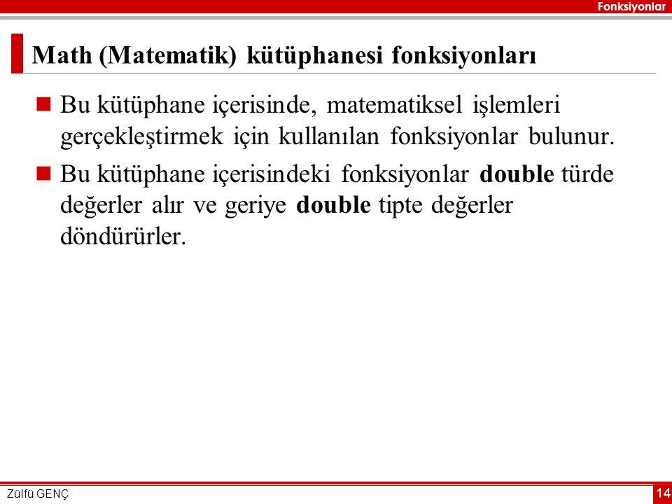 Fonksiyonlar Zülfü GENÇ 14 Math (Matematik) kütüphanesi fonksiyonları  Bu kütüphane içerisinde, matematiksel işlemleri gerçekleştirmek için kullanılan fonksiyonlar bulunur.