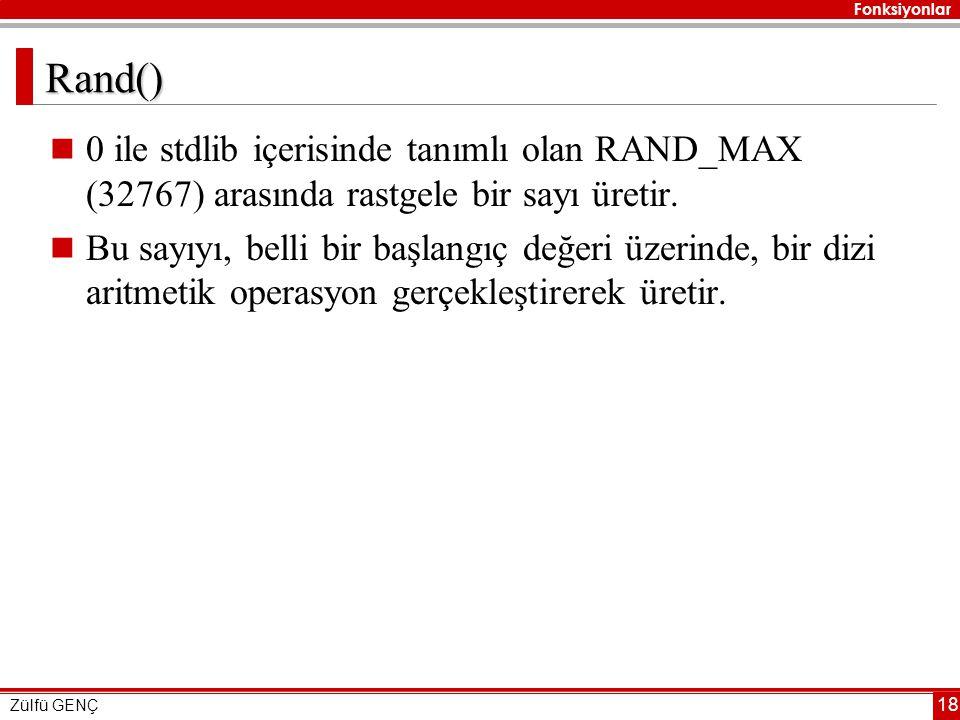 Fonksiyonlar Zülfü GENÇ 18 Rand()  0 ile stdlib içerisinde tanımlı olan RAND_MAX (32767) arasında rastgele bir sayı üretir.  Bu sayıyı, belli bir ba