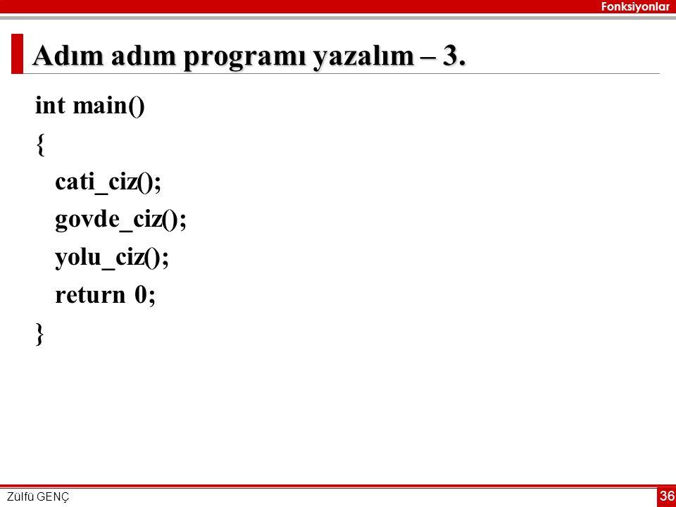 Fonksiyonlar Zülfü GENÇ 36 Adım adım programı yazalım – 3. int main() { cati_ciz(); govde_ciz(); yolu_ciz(); return 0; }