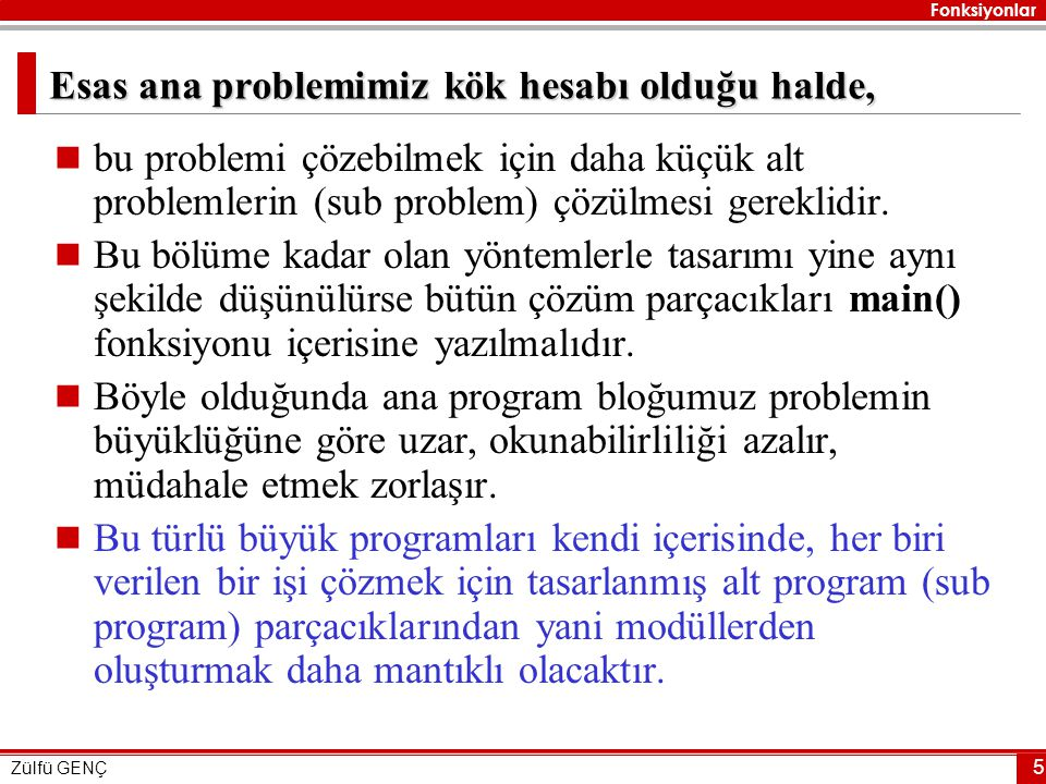 Fonksiyonlar Zülfü GENÇ 26 Kullanıcı Tanımlı Fonksiyonlar  Bu bölüme kadar üzerinde durulan fonksiyonlar C dilinde hazır olarak kullanılan standart fonksiyonlardır.