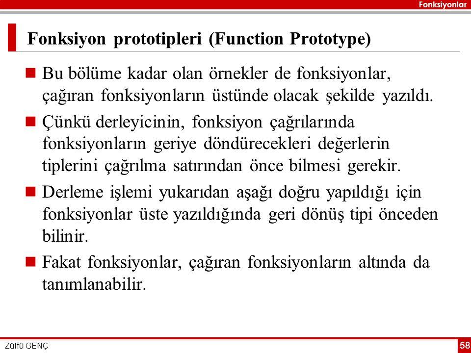 Fonksiyonlar Zülfü GENÇ 58 Fonksiyon prototipleri (Function Prototype)  Bu bölüme kadar olan örnekler de fonksiyonlar, çağıran fonksiyonların üstünde olacak şekilde yazıldı.