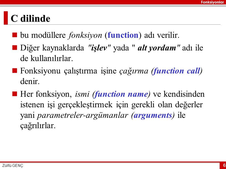 Fonksiyonlar Zülfü GENÇ 6 C dilinde  bu modüllere fonksiyon (function) adı verilir.  Diğer kaynaklarda