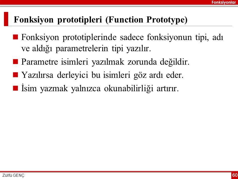 Fonksiyonlar Zülfü GENÇ 60 Fonksiyon prototipleri (Function Prototype)  Fonksiyon prototiplerinde sadece fonksiyonun tipi, adı ve aldığı parametreler
