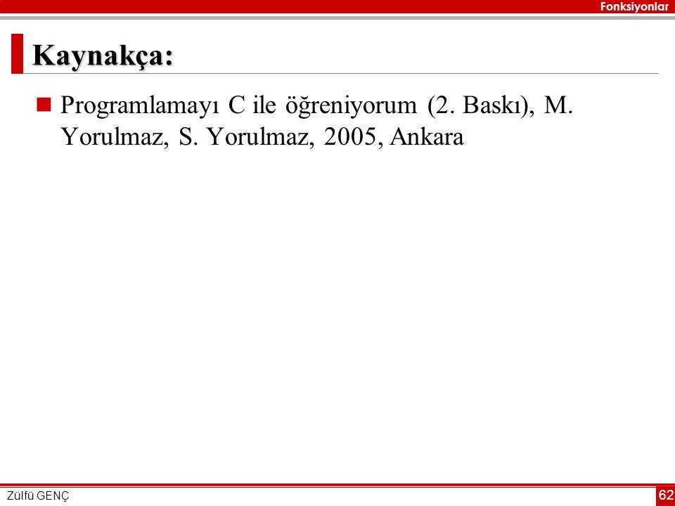 Fonksiyonlar Zülfü GENÇ 62 Kaynakça:  Programlamayı C ile öğreniyorum (2. Baskı), M. Yorulmaz, S. Yorulmaz, 2005, Ankara