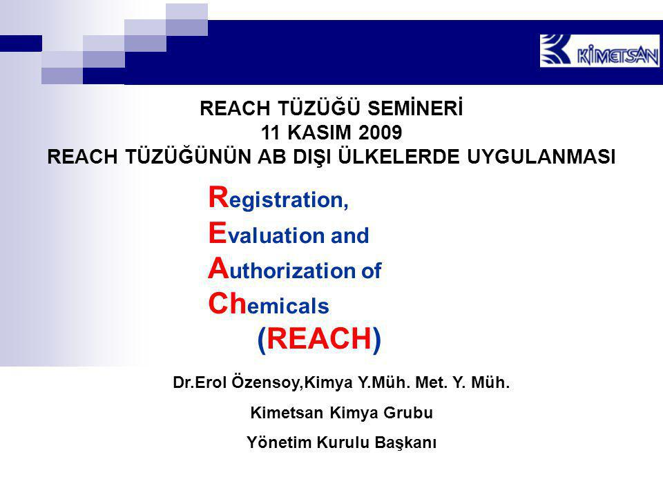 REACH TÜZÜĞÜ SEMİNERİ 11 KASIM 2009 REACH TÜZÜĞÜNÜN AB DIŞI ÜLKELERDE UYGULANMASI R egistration, E valuation and A uthorization of Ch emicals (REACH) Dr.Erol Özensoy,Kimya Y.Müh.