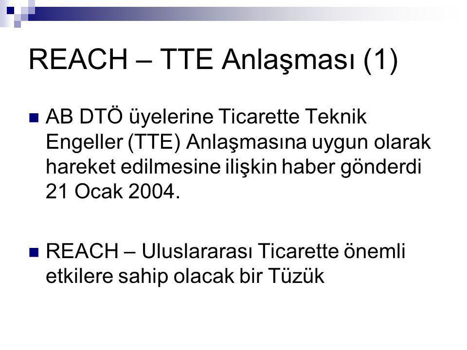 REACH – TTE Anlaşması (1)  AB DTÖ üyelerine Ticarette Teknik Engeller (TTE) Anlaşmasına uygun olarak hareket edilmesine ilişkin haber gönderdi 21 Oca