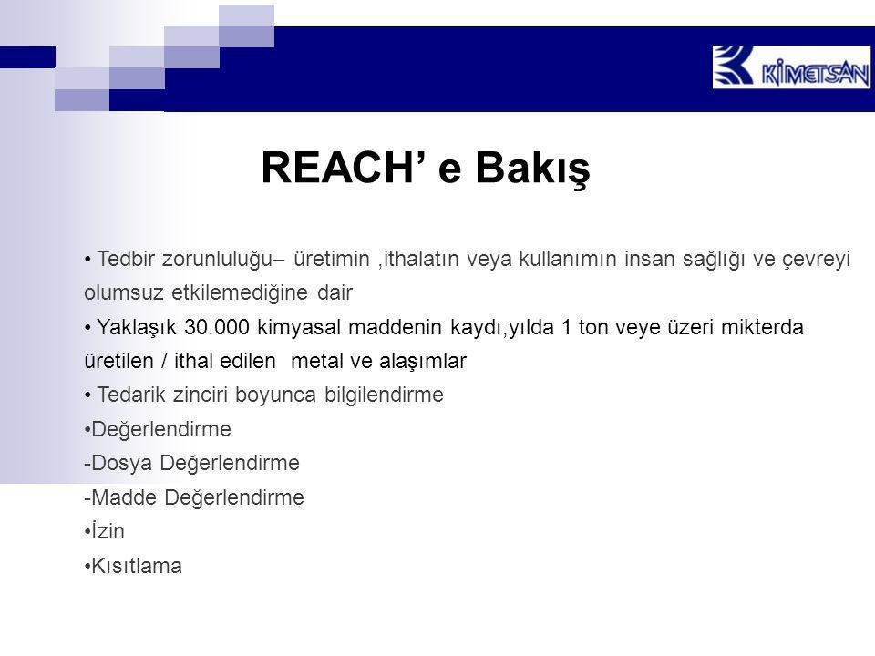 REACH' e Bakış • Tedbir zorunluluğu– üretimin,ithalatın veya kullanımın insan sağlığı ve çevreyi olumsuz etkilemediğine dair • Yaklaşık 30.000 kimyasa