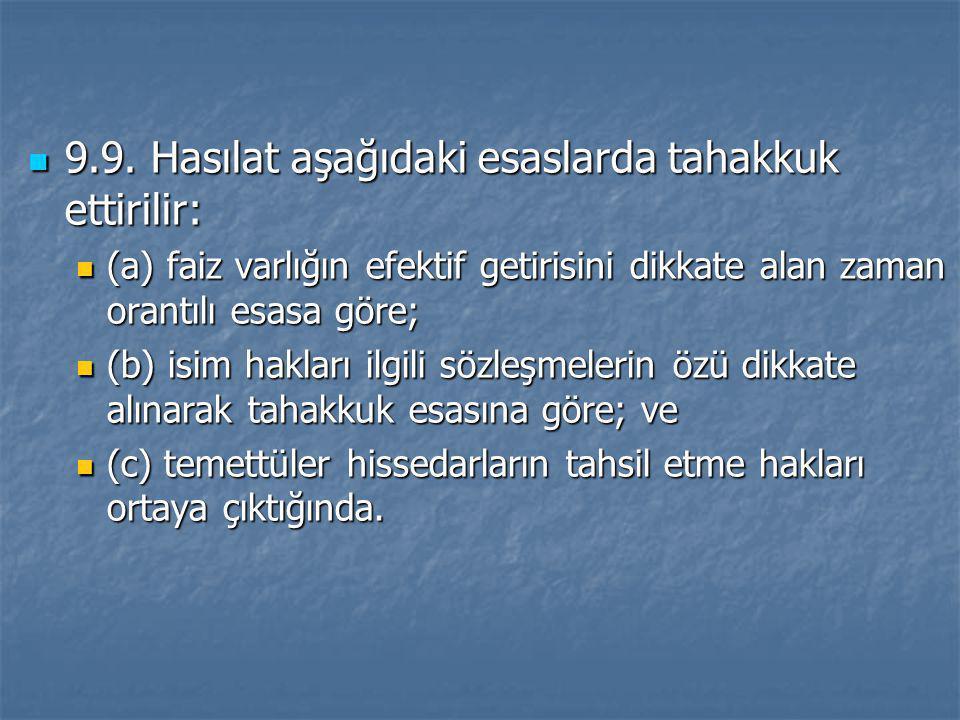  9.9. Hasılat aşağıdaki esaslarda tahakkuk ettirilir:  (a) faiz varlığın efektif getirisini dikkate alan zaman orantılı esasa göre;  (b) isim hakla