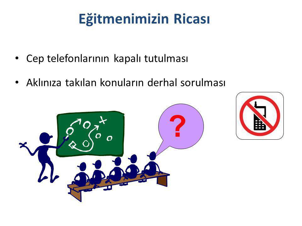 Eğitmenimizin Ricası • Cep telefonlarının kapalı tutulması • Aklınıza takılan konuların derhal sorulması ?