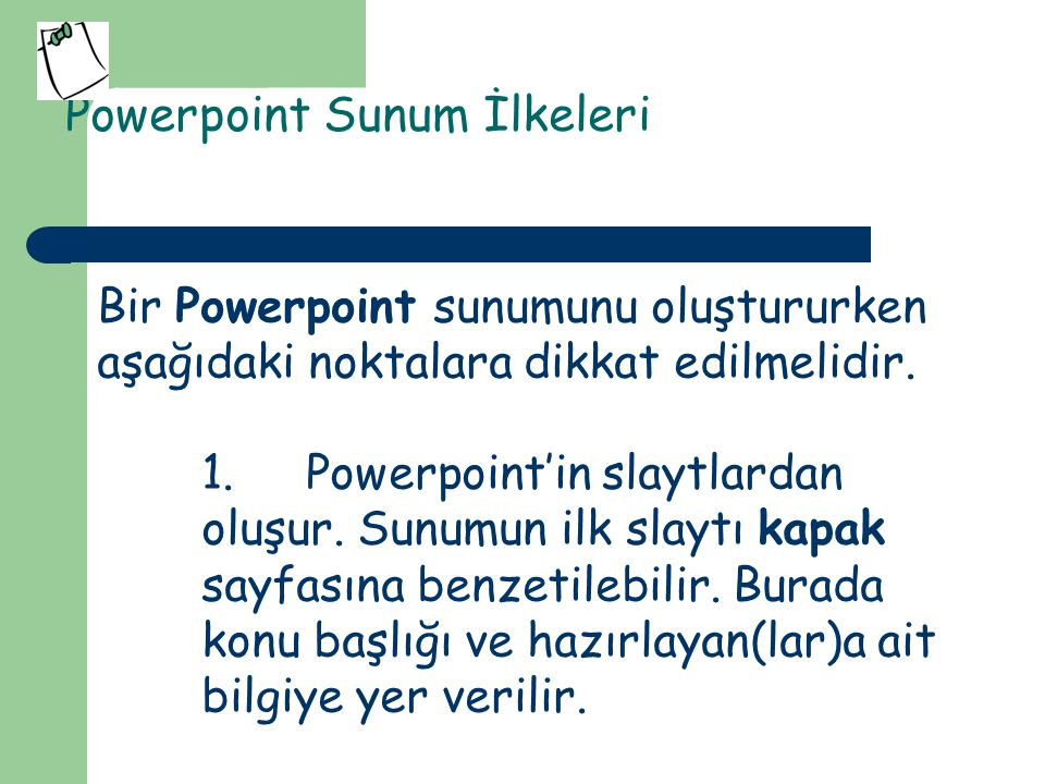 Powerpoint Sunum İlkeleri 2.İkinci slayt, içindekiler sayfasına benzetilebilir.