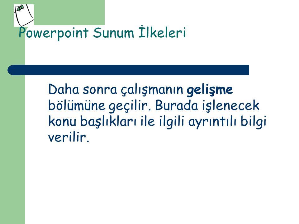 Powerpoint Sunum İlkeleri Her alt başlık için yeni bir slayt oluşturulması idealdir.