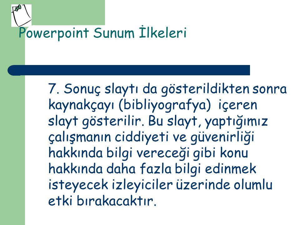 Powerpoint Sunum İlkeleri Üzerinde konuşulan maddeye dikkat çekmek için sadece o madde gösterilebilir.