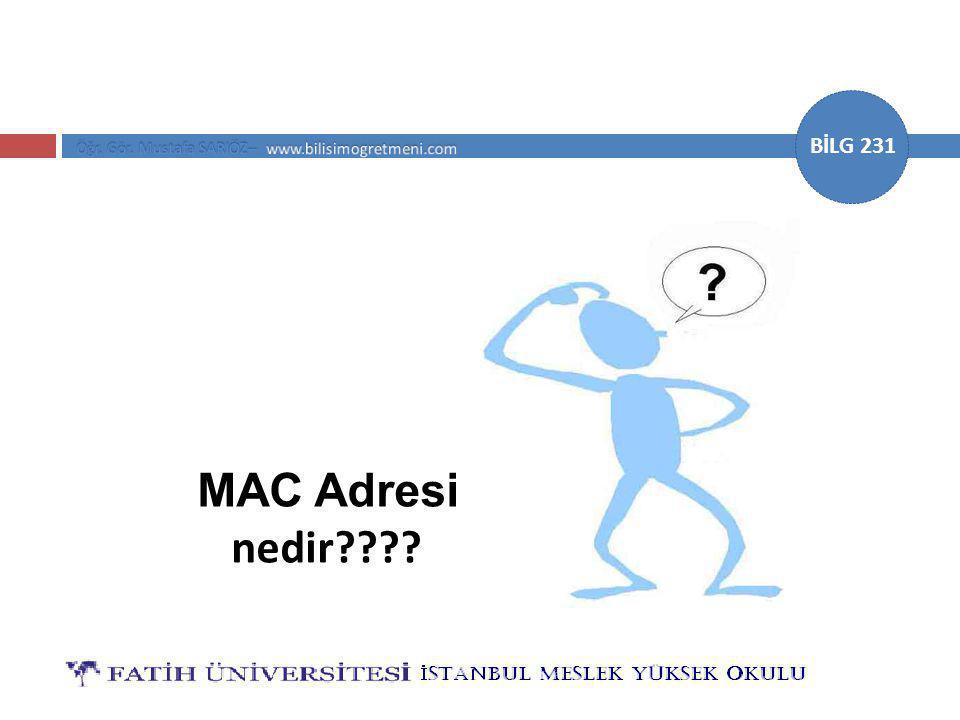 BİLG 231 MAC Adresi nedir????