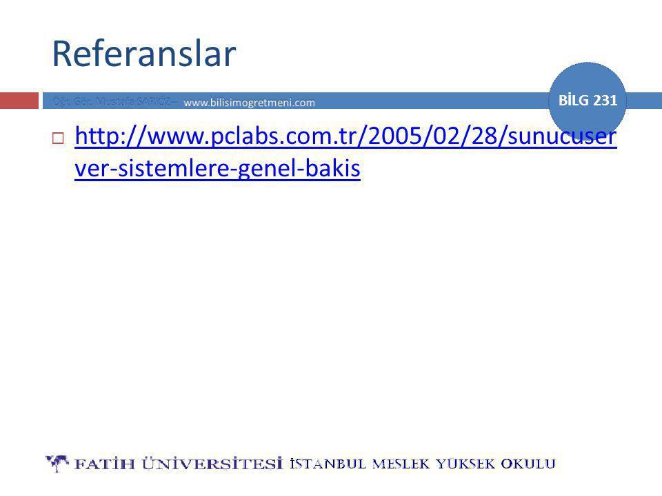 BİLG 231 Referanslar  http://www.pclabs.com.tr/2005/02/28/sunucuser ver-sistemlere-genel-bakis http://www.pclabs.com.tr/2005/02/28/sunucuser ver-sistemlere-genel-bakis