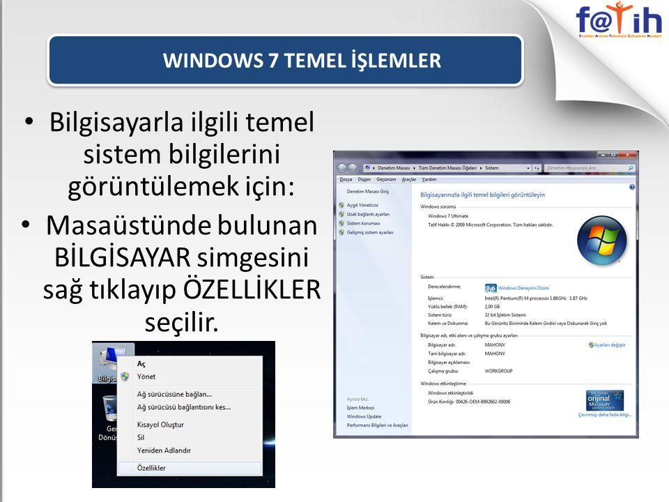 WINDOWS 7 TEMEL İŞLEMLER • Bilgisayarla ilgili temel sistem bilgilerini görüntülemek için: • Masaüstünde bulunan BİLGİSAYAR simgesini sağ tıklayıp ÖZELLİKLER seçilir.