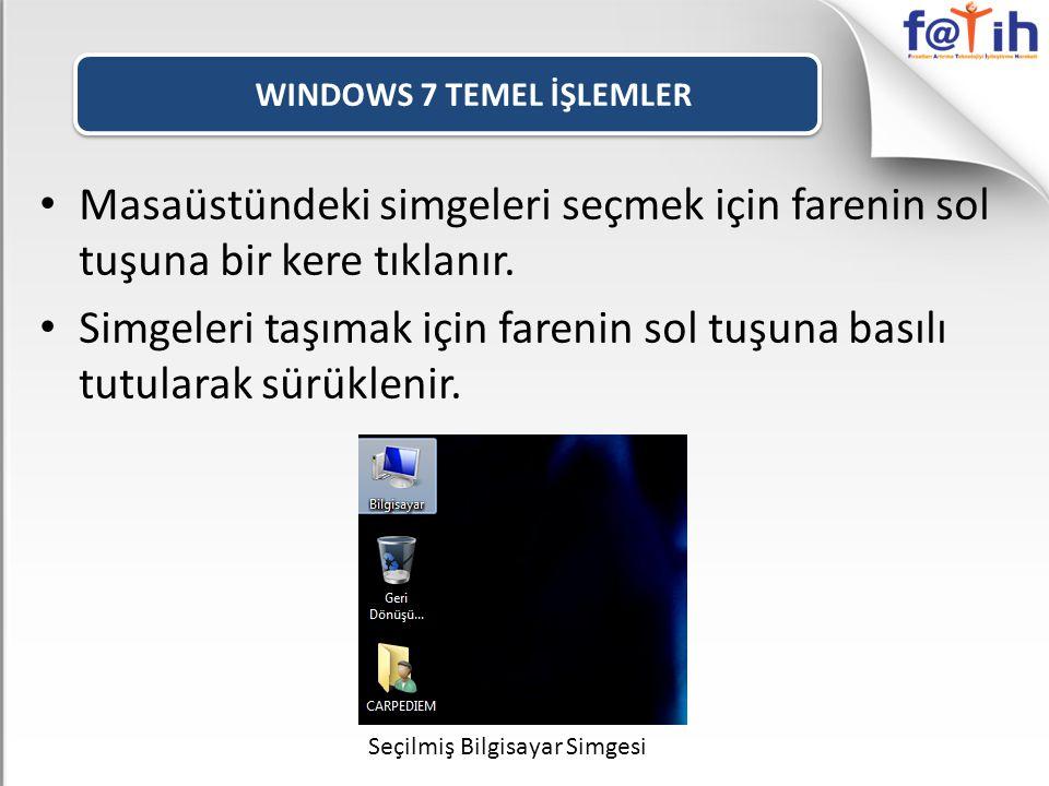 WINDOWS 7 TEMEL İŞLEMLER • Masaüstündeki simgeleri seçmek için farenin sol tuşuna bir kere tıklanır.