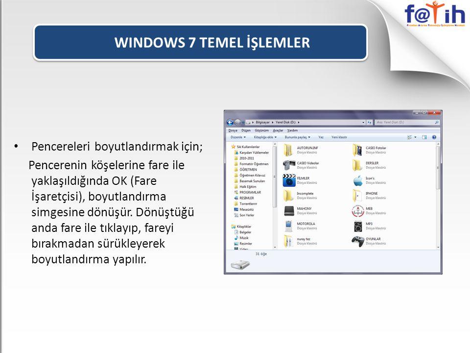 WINDOWS 7 TEMEL İŞLEMLER • Pencereleri boyutlandırmak için; Pencerenin köşelerine fare ile yaklaşıldığında OK (Fare İşaretçisi), boyutlandırma simgesine dönüşür.
