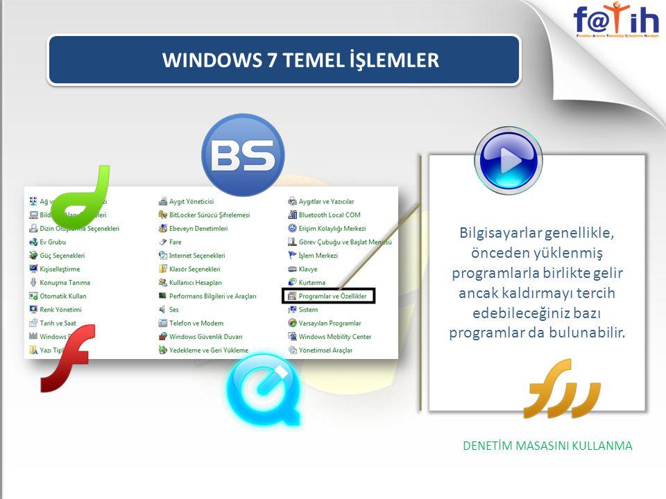 WINDOWS 7 TEMEL İŞLEMLER Bilgisayarlar genellikle, önceden yüklenmiş programlarla birlikte gelir ancak kaldırmayı tercih edebileceğiniz bazı programlar da bulunabilir.
