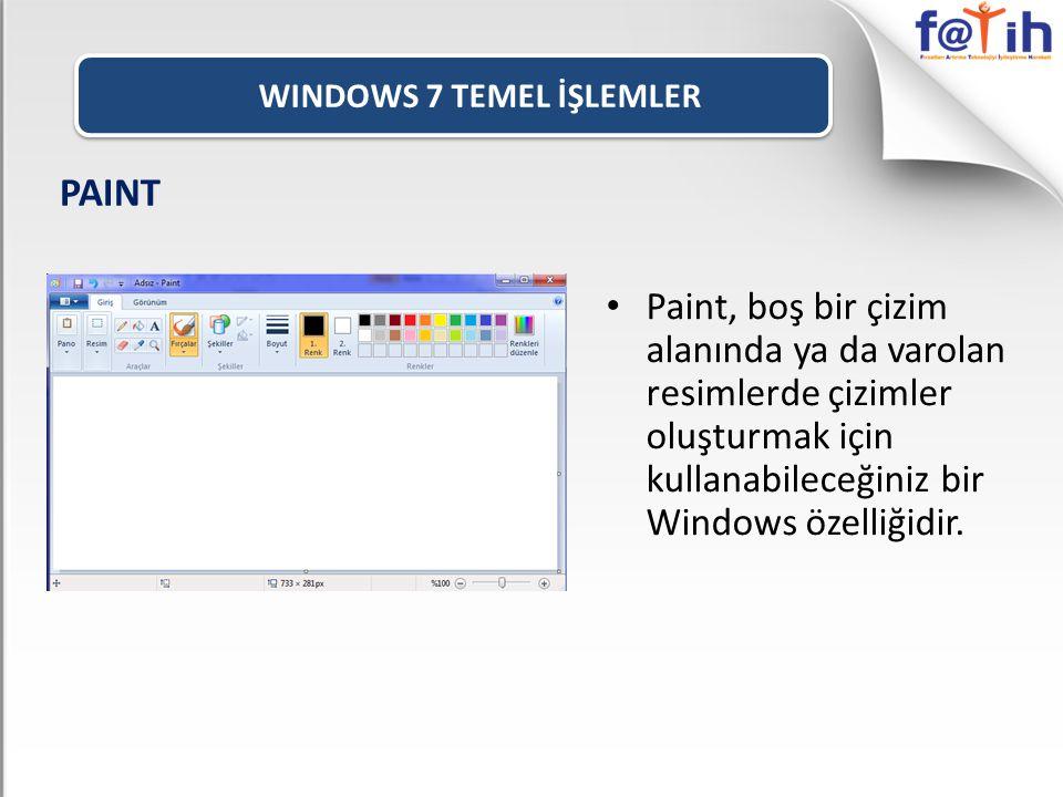 WINDOWS 7 TEMEL İŞLEMLER • Paint, boş bir çizim alanında ya da varolan resimlerde çizimler oluşturmak için kullanabileceğiniz bir Windows özelliğidir.