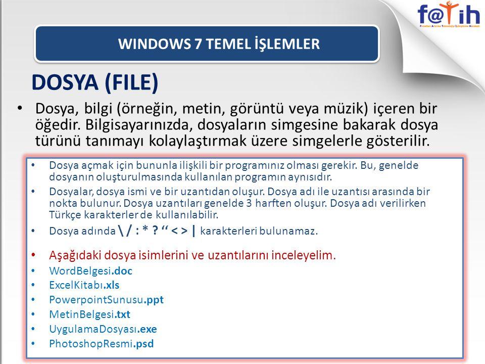 WINDOWS 7 TEMEL İŞLEMLER DOSYA (FILE) • Dosya, bilgi (örneğin, metin, görüntü veya müzik) içeren bir öğedir.