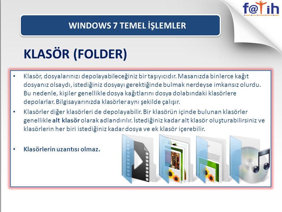 WINDOWS 7 TEMEL İŞLEMLER KLASÖR (FOLDER) • Klasör, dosyalarınızı depolayabileceğiniz bir taşıyıcıdır.