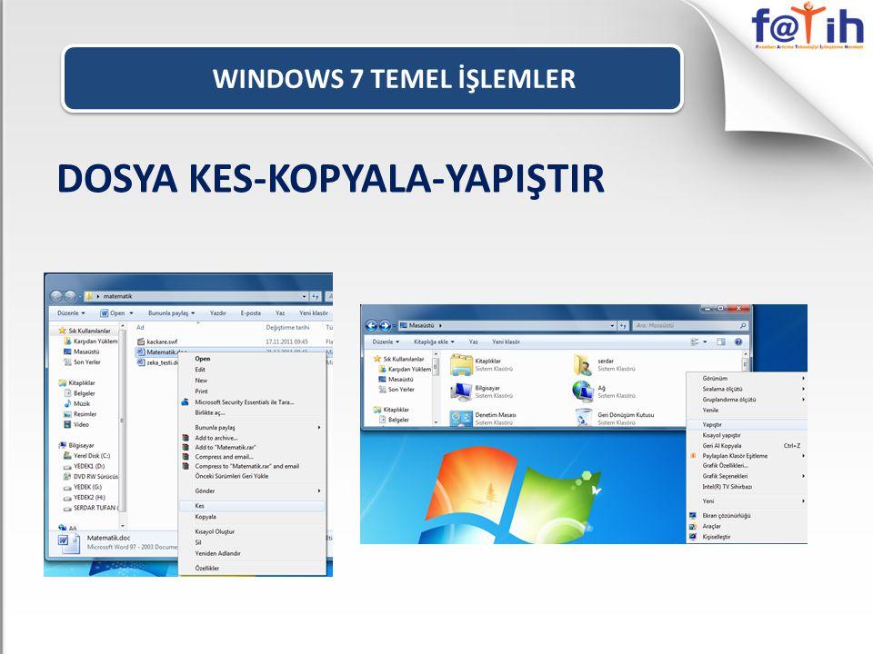 WINDOWS 7 TEMEL İŞLEMLER DOSYA KES-KOPYALA-YAPIŞTIR