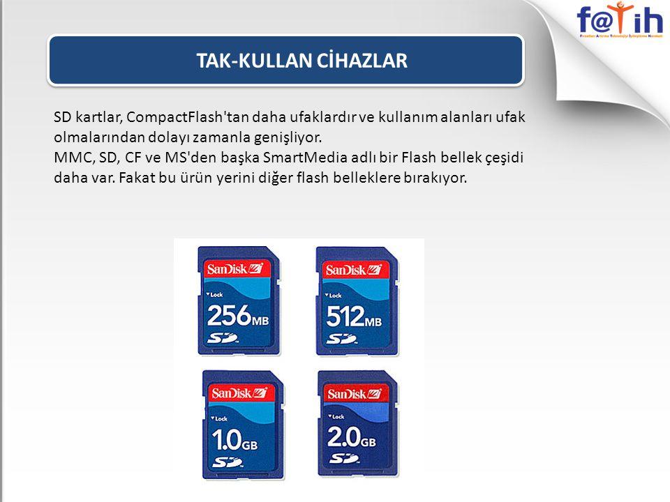 TAK-KULLAN CİHAZLAR SD kartlar, CompactFlash tan daha ufaklardır ve kullanım alanları ufak olmalarından dolayı zamanla genişliyor.