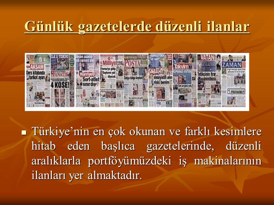 Günlük gazetelerde düzenli ilanlar  Türkiye'nin en çok okunan ve farklı kesimlere hitab eden başlıca gazetelerinde, düzenli aralıklarla portföyümüzde