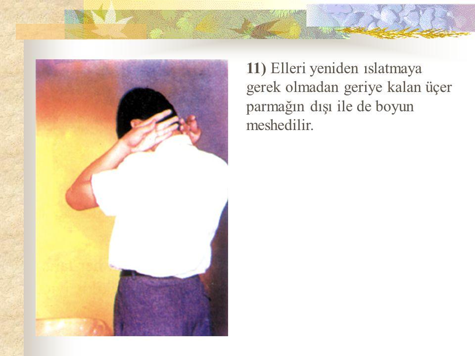 11) Elleri yeniden ıslatmaya gerek olmadan geriye kalan üçer parmağın dışı ile de boyun meshedilir.