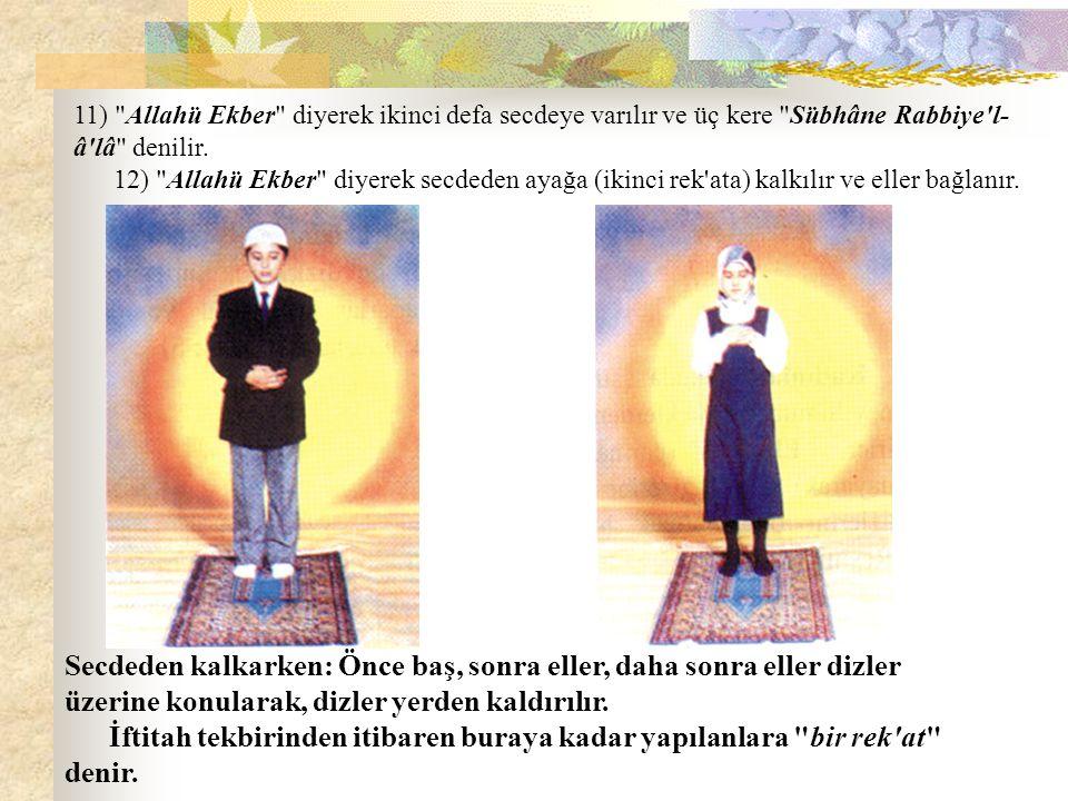 11) Allahü Ekber diyerek ikinci defa secdeye varılır ve üç kere Sübhâne Rabbiye l- â lâ denilir.