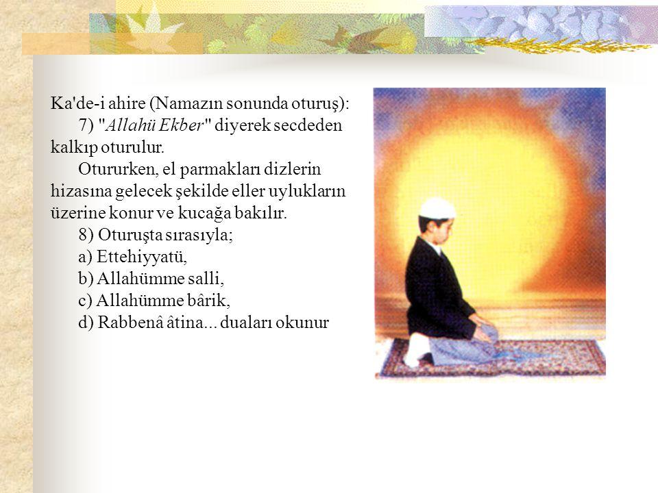 Ka'de-i ahire (Namazın sonunda oturuş): 7)