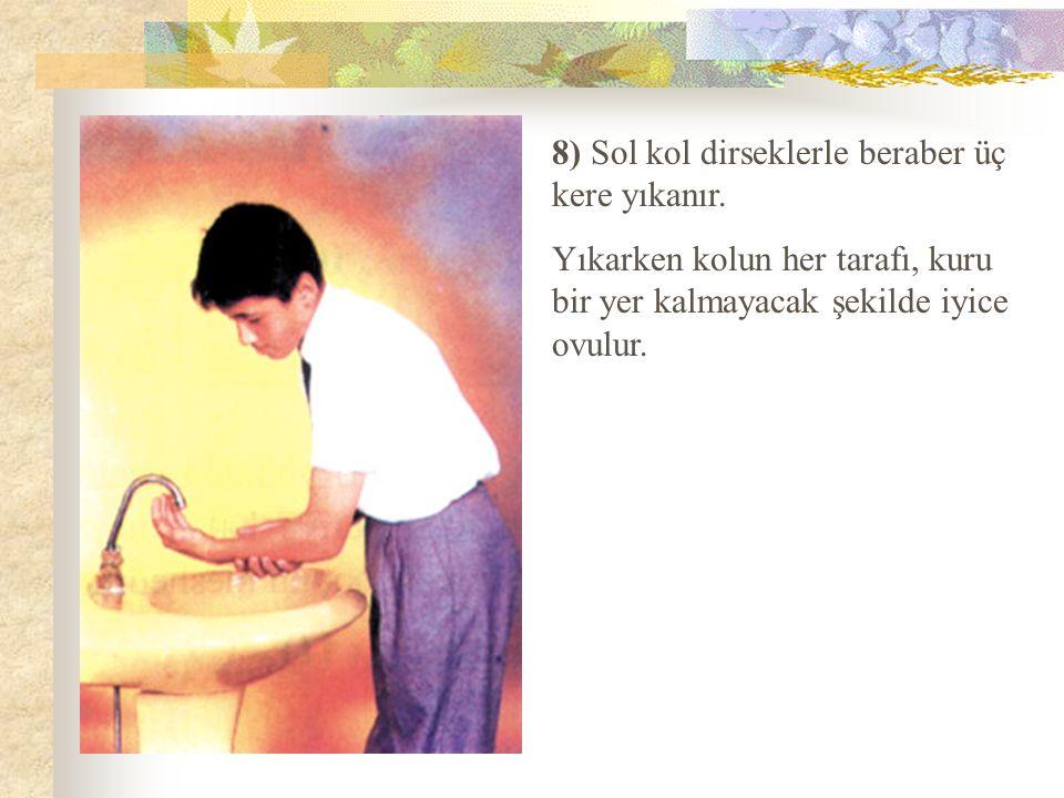 8) Sol kol dirseklerle beraber üç kere yıkanır. Yıkarken kolun her tarafı, kuru bir yer kalmayacak şekilde iyice ovulur.