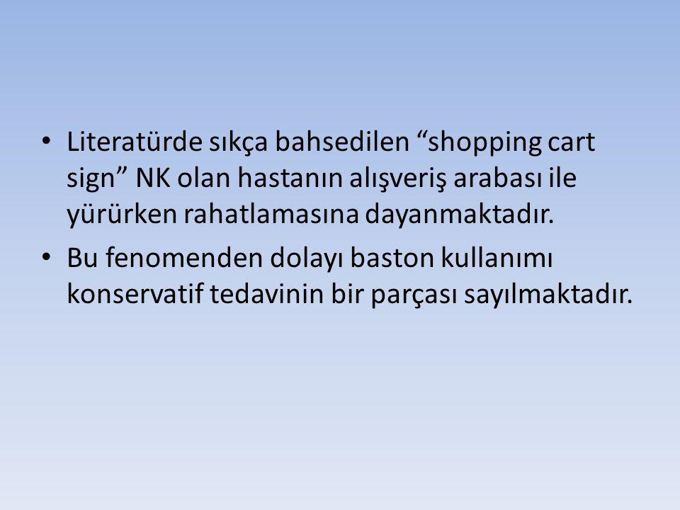 • Literatürde sıkça bahsedilen shopping cart sign NK olan hastanın alışveriş arabası ile yürürken rahatlamasına dayanmaktadır.
